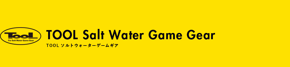 TOOL Salt Water Game Gear/TOOL ソルトウォーターゲームギア